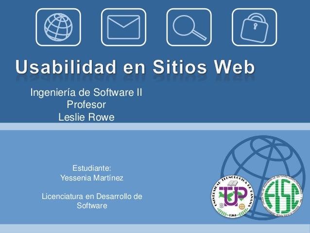 Estudiante:Yessenia MartínezLicenciatura en Desarrollo deSoftwareIngeniería de Software IIProfesorLeslie Rowe