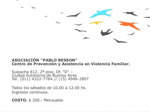 """ASOCIACIÓN """"PABLO BESSON""""Centro de Prevención y Asistencia en Violencia Familiar.Suipacha 612, 2º piso, Of. """"D"""" –Ciudad Au..."""