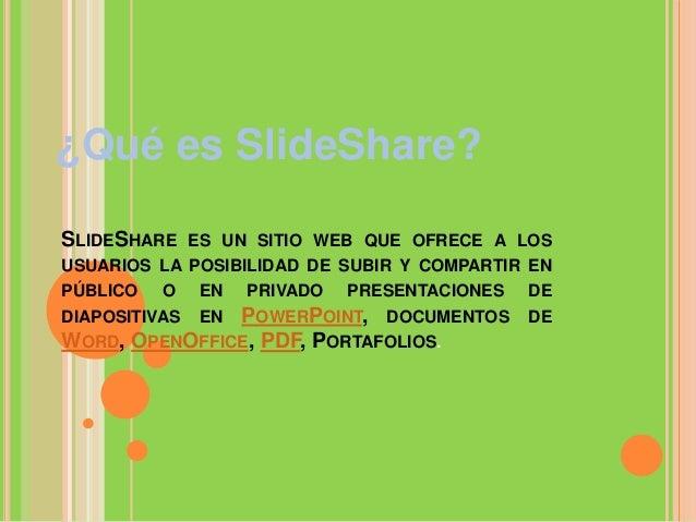 SlideShareEl sitio web fue originalmente destinado a serutilizado por las empresas para compartir con másfacilidad diaposi...