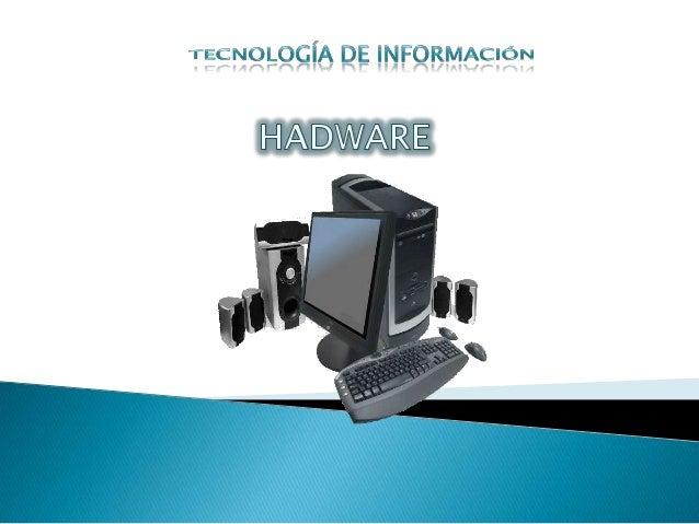  La definición más simple de lo que es unhardware, es que todo lo físico que podemosver en una computadora, es considerad...