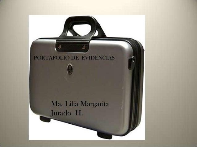 PORTAFOLIO DE EVIDENCIAS Ma. Lilia Margarita Jurado H.