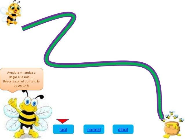 Ayuda a mi amiga a llegar a la miel…. Recorre con el puntero la trayectoria facil normal dificil