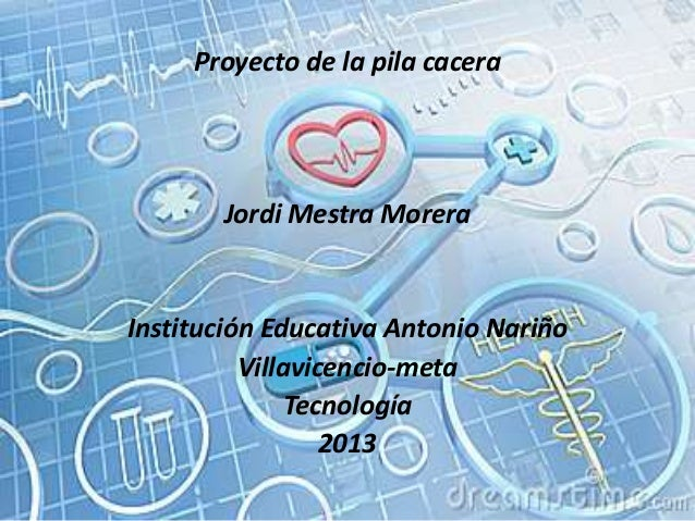 Proyecto de la pila cacera Jordi Mestra Morera Institución Educativa Antonio Nariño Villavicencio-meta Tecnología 2013