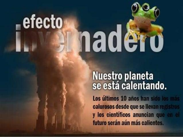 ¿QUÉ ES EL EFECTO INVERNADERO? El efecto invernadero es, en realidad, un fenómeno natural, causado por la presencia de gas...