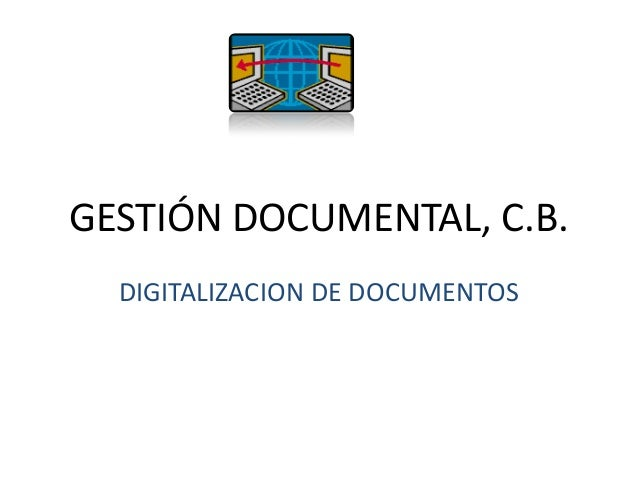 GESTIÓN DOCUMENTAL, C.B. DIGITALIZACION DE DOCUMENTOS