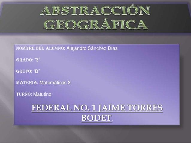 "Nombre del alumno: Alejandro Sánchez Díaz Grado: ""3"" Grupo: ""B"" Materia: Matemáticas 3 Turno: Matutino FEDERAL NO. 1 JAIME..."