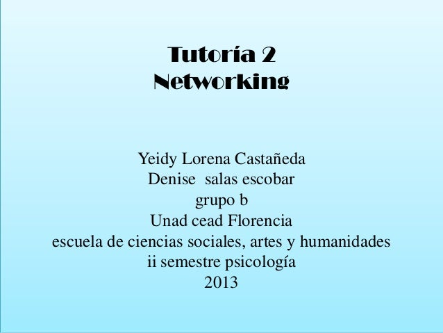 Tutoría 2 Networking  Yeidy Lorena Castañeda Denise salas escobar grupo b Unad cead Florencia escuela de ciencias sociales...