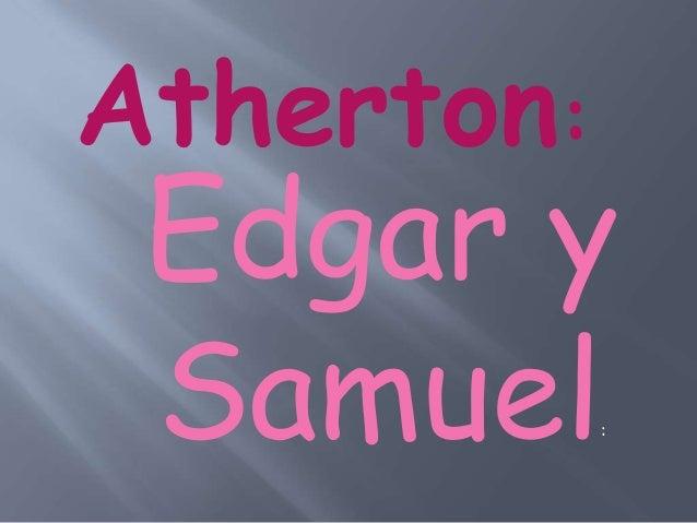Atherton:  Edgar y Samuel :