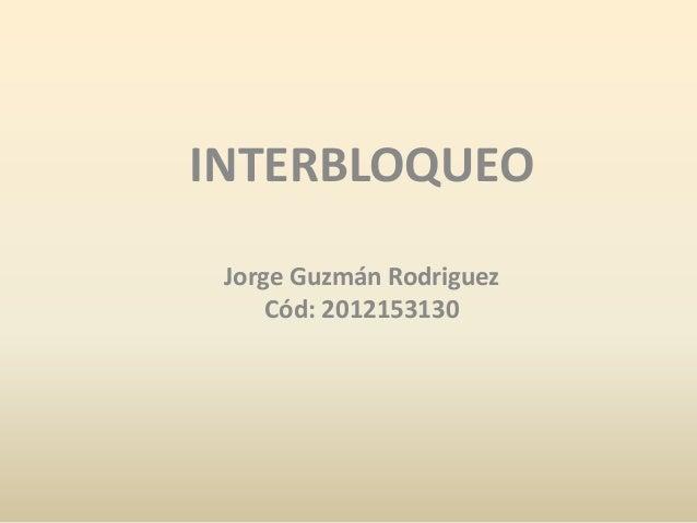 INTERBLOQUEO Jorge Guzmán Rodriguez Cód: 2012153130