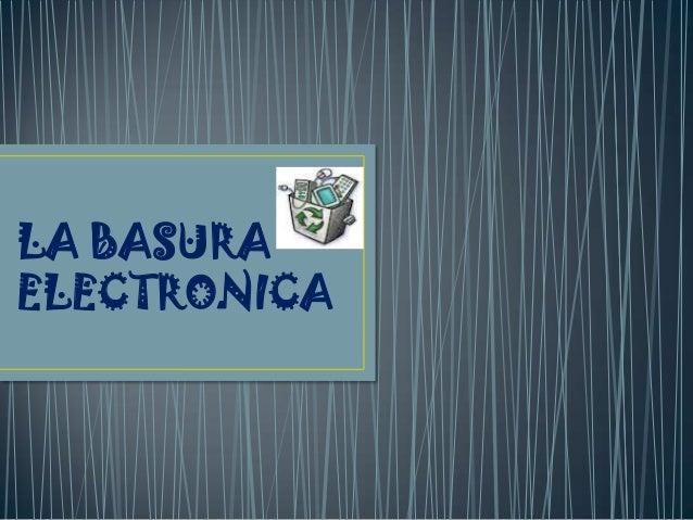 LA BASURA ELECTRONICA