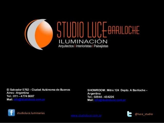El Salvador 5762 – Ciudad Autónoma de Buenos Aires - Argentina Tel.: 011 – 4774 6687 Mail: info@studioluce.com.ar  studiol...