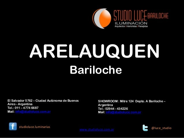 ARELAUQUEN Bariloche El Salvador 5762 – Ciudad Autónoma de Buenos Aires - Argentina Tel.: 011 – 4774 6687 Mail: info@studi...