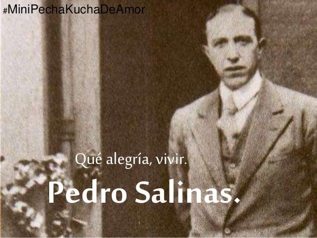#MiniPechaKuchaDeAmor  Qué alegría, vivir.  Pedro Salinas.