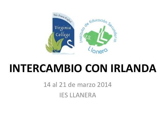 INTERCAMBIO CON IRLANDA 14 al 21 de marzo 2014 IES LLANERA