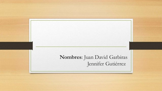 Nombres: Juan David Garbiras Jennifer Gutiérrez