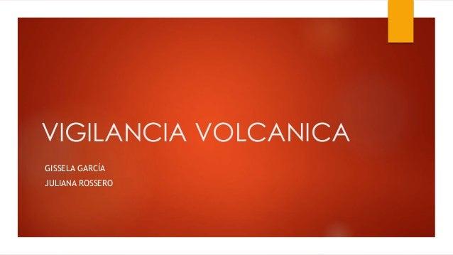 VIGILANCIA VOLCANICA GISSELA GARCÍA JULIANA ROSSERO