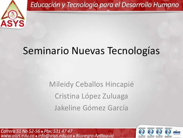 Seminario Nuevas Tecnologías Mileidy Ceballos Hincapié Cristina López Zuluaga Jakeline Gómez García