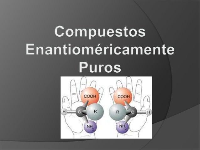 """Enantiómero  los enantiómeros (del griego enántios, """"opuesto"""", y méros, """"parte"""" o """"porción""""), también  llamados isómeros ó..."""