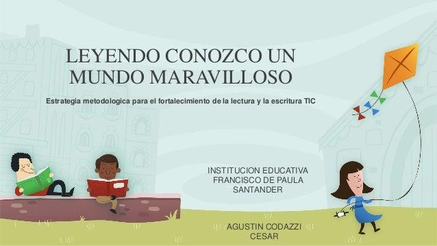 LEYENDO CONOZCO UN  MUNDO MARAVILLOSO  Estrategia metodologica para el fortalecimiento de la lectura y la escritura TIC  I...