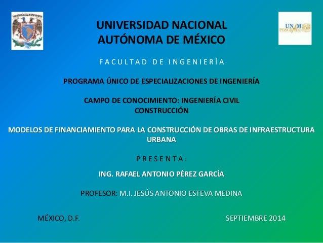 UNIVERSIDAD NACIONAL  AUTÓNOMA DE MÉXICO  F A C U L T A D D E I N G E N I E R Í A  PROGRAMA ÚNICO DE ESPECIALIZACIONES DE ...