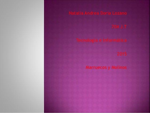 Natalia Andrea Doria Lozano 704 J.T Tecnología e Informática 2015 Marruecos y Molinos