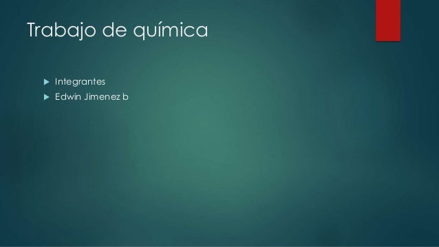 Trabajo de química  Integrantes  Edwin Jimenez b