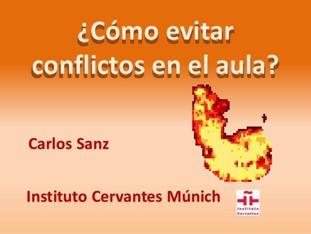 ¿Cómo evitar conflictos en el aula? Carlos Sanz Instituto Cervantes Múnich