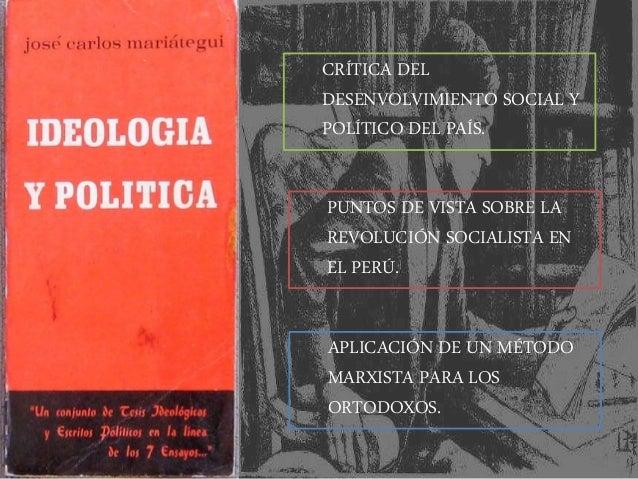 CRÍTICA DEL DESENVOLVIMIENTO SOCIAL Y POLÍTICO DEL PAÍS. PUNTOS DE VISTA SOBRE LA REVOLUCIÓN SOCIALISTA EN EL PERÚ. APLICA...