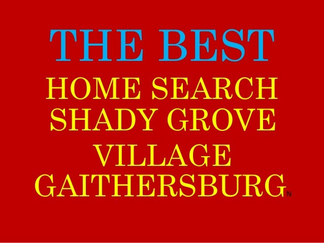 THE BEST SHADY GROVE VILLAGE GAITHERSBURGN HOME SEARCH