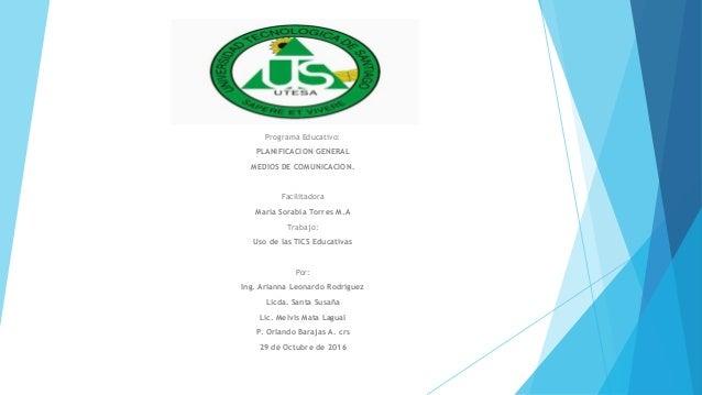 Programa Educativo: PLANIFICACION GENERAL MEDIOS DE COMUNICACION. Facilitadora María Sorabia Torres M.A Trabajo: Uso de la...
