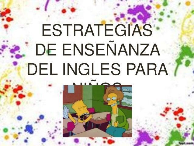 ESTRATEGIAS DE ENSEÑANZA DEL INGLES PARA NIÑOS