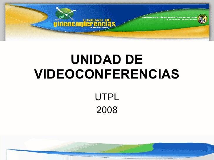 UNIDAD DE VIDEOCONFERENCIAS UTPL 2008