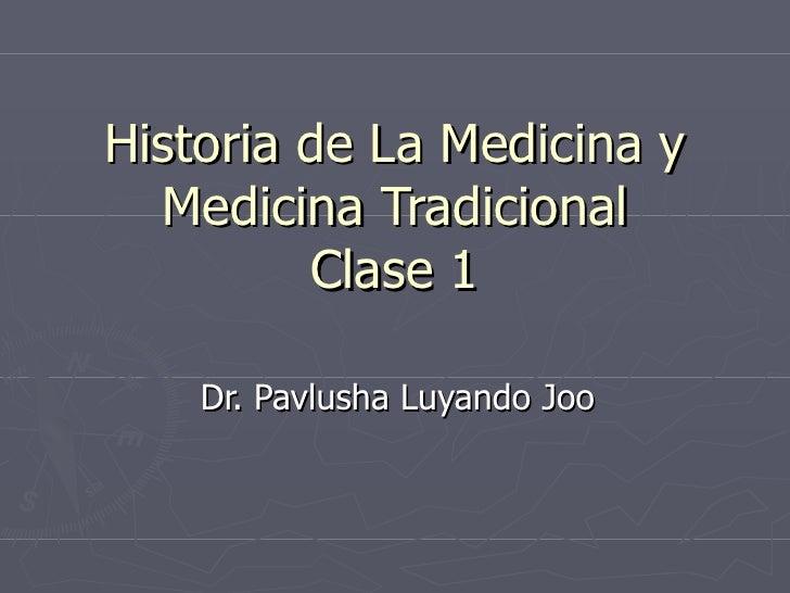 Historia de La Medicina y Medicina Tradicional Clase 1 Dr. Pavlusha Luyando Joo