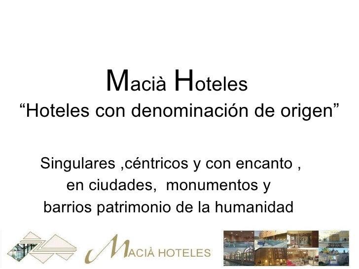 """M acià   H oteles  """"Hoteles con denominación de origen"""" Singulares ,céntricos y con encanto ,  en ciudades,  monumentos y ..."""