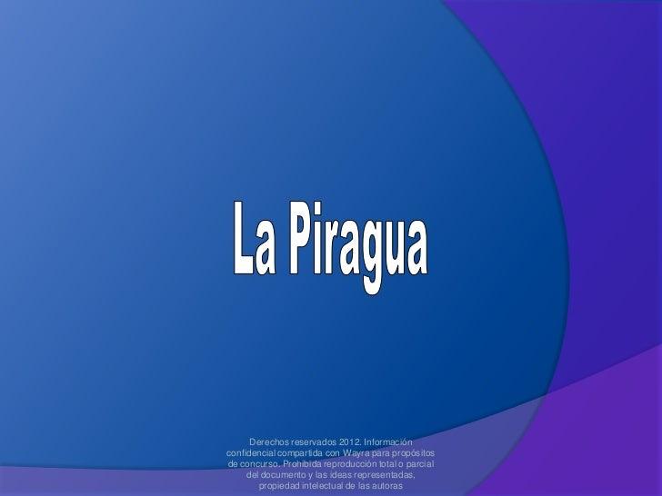 Derechos reservados 2012. Informaciónconfidencial compartida con Wayra para propósitosde concurso. Prohibida reproducción ...
