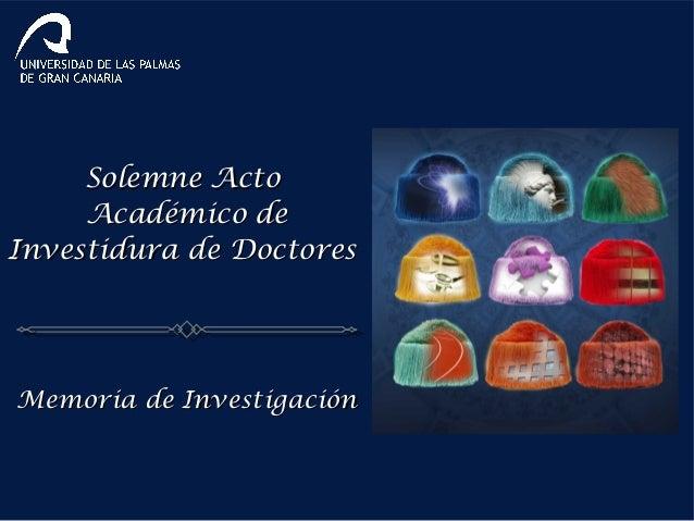 Solemne ActoSolemne Acto Académico deAcadémico de Investidura de DoctoresInvestidura de Doctores Memoria de InvestigaciónM...