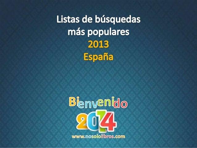 Fuente: Listas de búsquedas más populares España – 2013 (Google Trends)