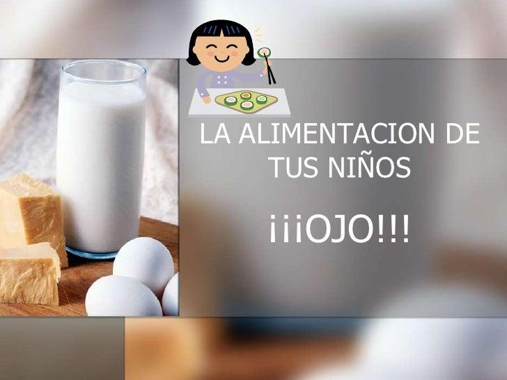 LA ALIMENTACION DE TUS NIÑOS<br />¡¡¡OJO!!!<br />