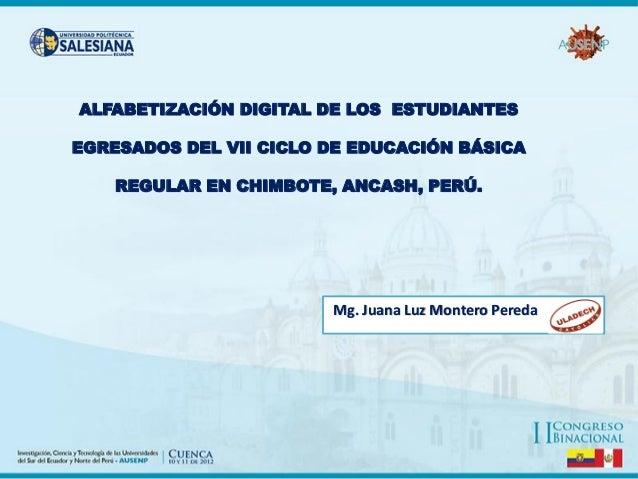 ALFABETIZACIÓN DIGITAL DE LOS ESTUDIANTES EGRESADOS DEL VII CICLO DE EDUCACIÓN BÁSICA REGULAR EN CHIMBOTE, ANCASH, PERÚ. M...