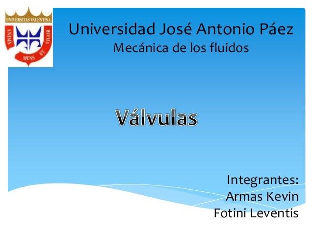 Universidad José Antonio Páez Mecánica de los fluidos Integrantes: Armas Kevin Fotini Leventis