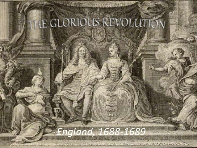 the glorious revolution in england of The glorious revolution of 1688-1689 replaced the reigning king, james ii, with the joint monarchy of his protestant daughter mary and her dutch husband, william of orange it was the keystone of .