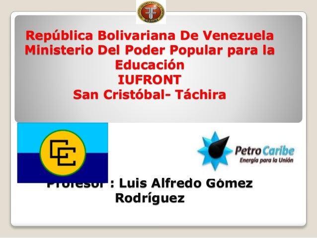 República Bolivariana De Venezuela Ministerio Del Poder Popular para la Educación IUFRONT San Cristóbal- Táchira Profesor ...