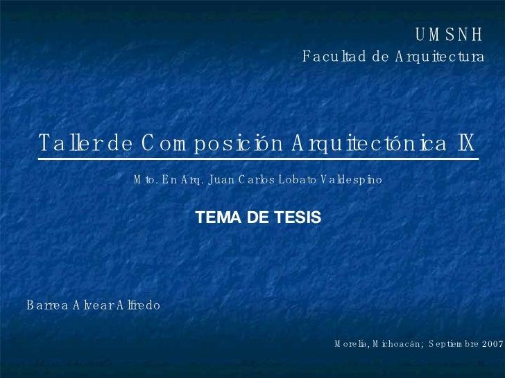 UMSNH Facultad de Arquitectura Barrea Alvear Alfredo Taller de Composición Arquitectónica IX Mto. En Arq. Juan Carlos Loba...