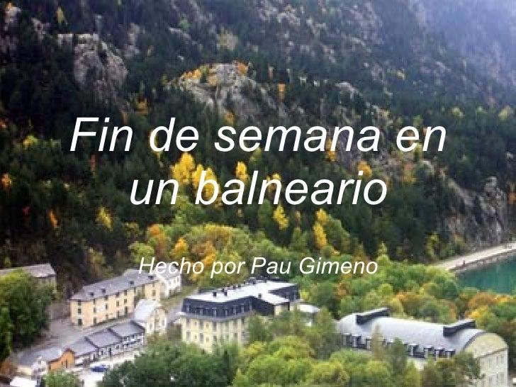 Fin de semana en un balneario Hecho por Pau Gimeno