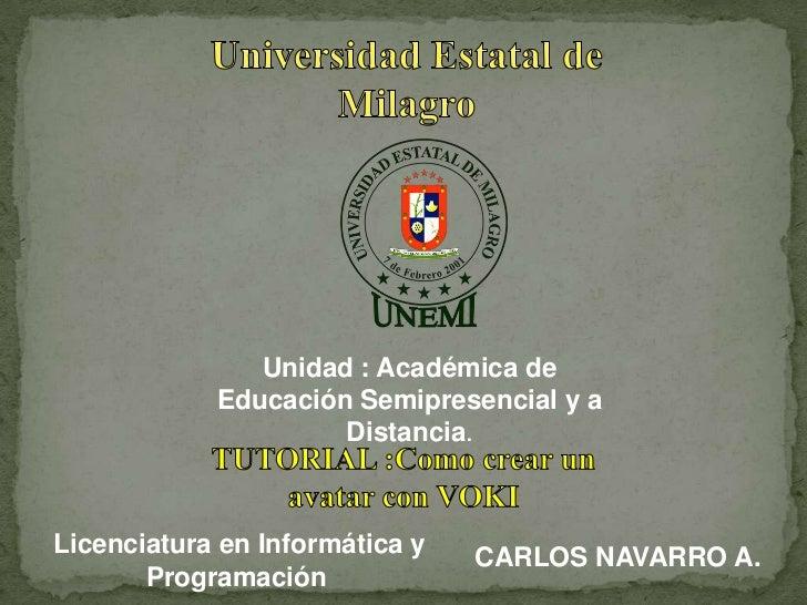 Unidad : Académica de            Educación Semipresencial y a                     Distancia.Licenciatura en Informática y ...