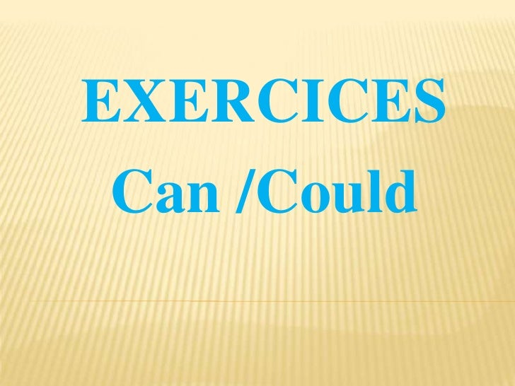 EXERCICES Can /Could