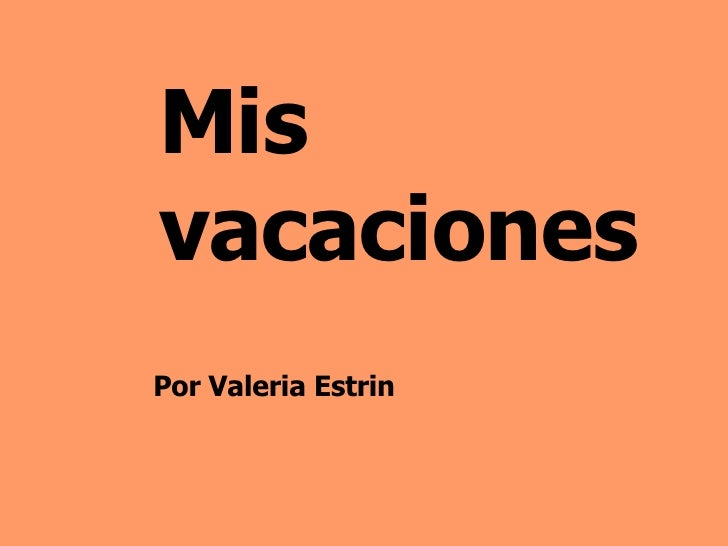 Mis vacaciones Por Valeria Estrin