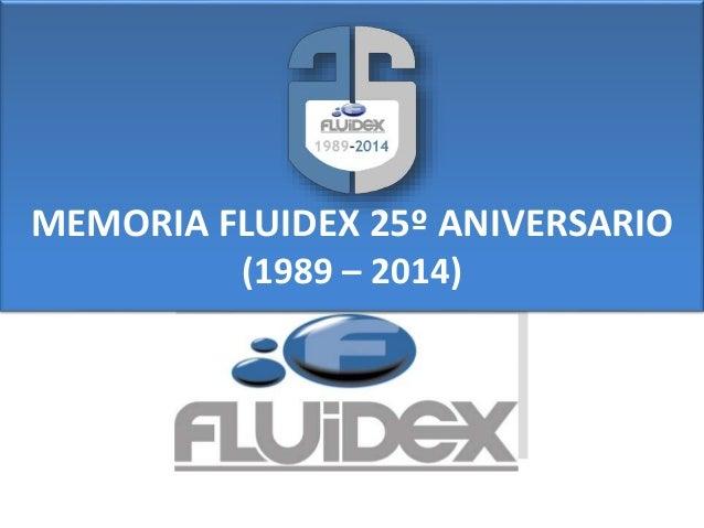 MEMORIA FLUIDEX 25º ANIVERSARIO (1989 – 2014)