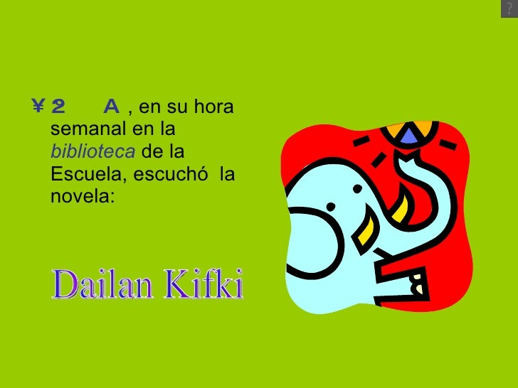 <ul><li>2º A , en su hora semanal en la  biblioteca  de la Escuela, escuchó  la novela: </li></ul>Dailan Kifki