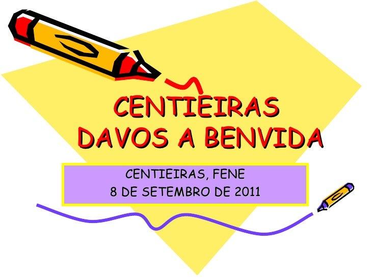 CENTIEIRAS  DAVOS A BENVIDA CENTIEIRAS, FENE 8 DE SETEMBRO DE 2011